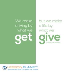 """""""We make a living by what we get, but we make a life by what we give."""" ~ Winston Churchill"""