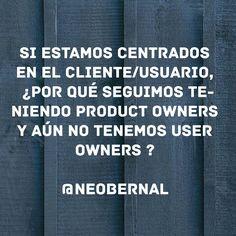 ¿ Qué tal si evolucionamos el rol de Product Owner a User Owner ?  Tito Costa