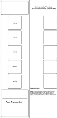 Schedule vertical: put title, symbol representing activity, individual's name (or picture) in the first cell. Laminate sheet and attach cells above with Velcro. As each task is completed, remove corresponding symbol and place into envelope.