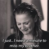 I just... I need a minute to miss my brother.