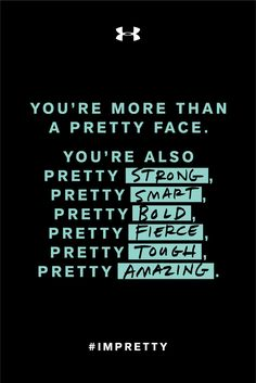 Yes youre pretty. Youre also pretty brave pretty smart pretty strong pretty amazing. Share with the world how pretty _____ you are. Create your ImPretty statement now. Motivational Quotes For Women, Great Quotes, Quotes To Live By, Positive Quotes, Me Quotes, Inspirational Quotes, Amazing Women Quotes, Music Quotes, You Are Strong Quotes