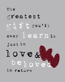 the greatest gift you'll ever learn is just to love and be loved in return