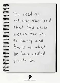 You need to release the load that God never meant for you to carry and focus on what He has called you to do.