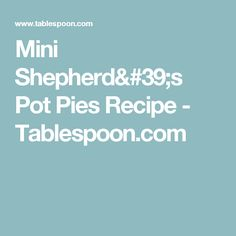 Mini Shepherd's Pot Pies Recipe - Tablespoon.com