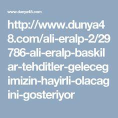 http://www.dunya48.com/ali-eralp-2/29786-ali-eralp-baskilar-tehditler-gelecegimizin-hayirli-olacagini-gosteriyor