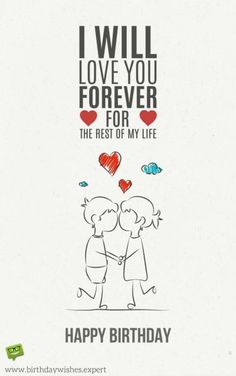 I will love you forever Happy Birthday Wishes Happy Birthday Quotes Happy Birthday Messages From Birthday Birthday Quotes For Girlfriend, Happy Birthday Wishes For Him, Happy Birthday Love Quotes, Romantic Birthday Wishes, Birthday Wish For Husband, Birthday Wishes For Boyfriend, Happy Anniversary Wishes, Happy Birthday Jaan, Happy Bday My Love