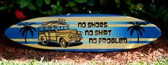 "1 WOODY Sign *Horizontal* Surf-Art Board    Measurement  46"" Long  11 1/4"" Wide  3/4"" Thick    This surfboard has awesome details throughout. The center deck features an oldschool Vintage Woody design with surfboards on top.  The 'No Shoes, No Shirt, No Problem.' text and the Palm tree silhouettes rest upon a vivid Ocean Blue Faded Deck.    The intricate details on the center deck are framed in by deep blue rails. This Woody longboard surfboard artwork will be created from scratch just for…"