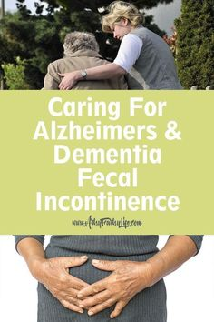 How to care for #Alzheimers and #dementia fecal incontinence: