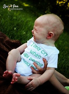 I Only Cry When Ugly People Hold Me - Funny Baby Onesie - Your Color Choice. $18.00, via Etsy.