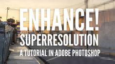 Enhance! Superresolution Tutorial in Adobe Photoshop