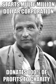 100% of the profits of the Paul Newman label goes to charities