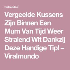 Vergeelde Kussens Zijn Binnen Een Mum Van Tijd Weer Stralend Wit Dankzij Deze Handige Tip! – Viralmundo House Cleaning Tips, Cleaning Hacks, Funny Tips, Desperate Housewives, Diy Hacks, Kitchen Hacks, Housekeeping, Clean House, Diy Beauty