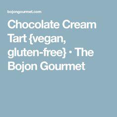 Chocolate Cream Tart {vegan, gluten-free} • The Bojon Gourmet