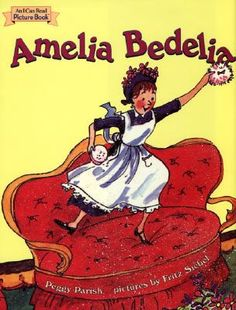 Amelia Bedelia- flippin' loved these books when I was little.