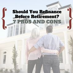 Should You Refinance Before Retirement? 7 Pros and Cons from LearnVest