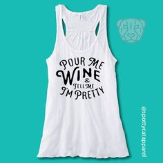 0923d1811 POUR Me WINE And Tell Me I'm PRETTY, Flowy racerback tank,fitness,  gym,workout,yoga,pilates,barre, f