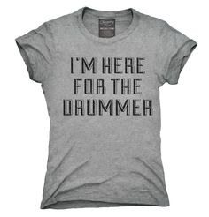 I'm Here For The Drummer Shirt, Hoodies, Tanktops
