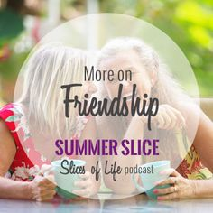 Summer Slice - More on Friendshipby Circles of Faith