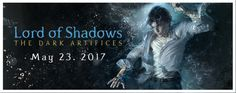 Lord of Shadows | Book Two of the Dark Artifices | Coming May 23, 2017 |  Julian Blackthorn | TDA Shadowhunters | From Cassandra Clare's Tumblr