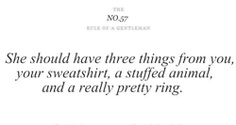 Lol this is so incredibly true! Although i would like the stuffed animal to very very soft and original not the usual, the sweatshirt could also be a coat or t shirt or hoodie, the ring should be a promise ring not expensive but not out of a machine either =)