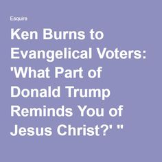 Ken Burns to Evangelical Voters: 'What Part of Donald Trump Reminds You of Jesus…