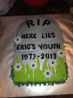 Like the cake but not the funeral party idea not so much 30 Party