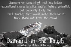 Great description of a diamond in the rough - Christ perfects us, gives us the fnishing touches, as we come unto him (Diamonds in the Rough DC area Special Needs Sampler)