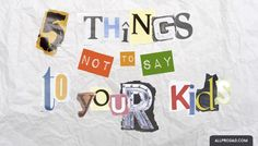 5 Things Not to Say to Your Kids