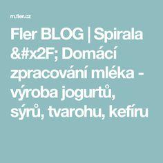 Fler BLOG | Spirala / Domácí zpracování mléka - výroba jogurtů, sýrů, tvarohu, kefíru Kefir, Blog, Blogging