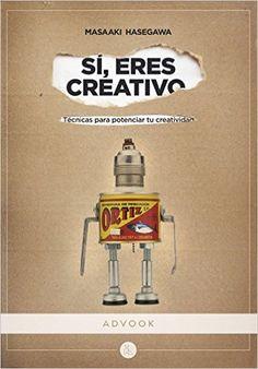 Sí, eres creativo: Técnicas para potenciar tu creatividad Colección profesional: Amazon.es: Masaaki Hasegawa: Libros