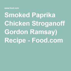Smoked Paprika Chicken Stroganoff Gordon Ramsay) Recipe - Food.com