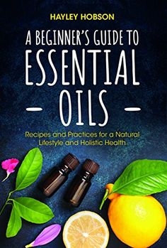 A Beginner's Guide to Essential Oils: Recipes and Practices for a Natural Lifestyle and Holistic Health by Hayley Hobson (Author) US Holistic Nutrition, Proper Nutrition, Healthy Nutrition, Essential Oil Menstrual Cramps, Homeopathic Medicine, Holistic Remedies, Natural Remedies, Natural Lifestyle