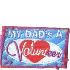 """Fathers make great volunteers, too! """"My Dad's a Volunteer"""" Fun Patch. $1.25 #girlscoutswag"""