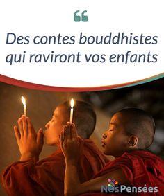 Des contes bouddhistes qui raviront vos enfants   Les #enfants ont en eux cette #spiritualité à laquelle aspirons quand nous sommes adultes.Voici deux contes pleins #d'enseignements.  #Curiosités