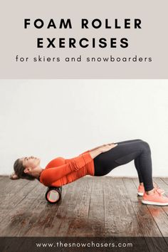 Foam Roller Exercises For Skiers & Snowboarders — the snow chasers | travel tips for skiers & snowboarders #foamroller #fitness #snowboarding #skiing #pilates #strength #strengthtraining #conditioning #coreworkout