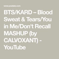 BTS/KARD – Blood Sweat & Tears/You in Me/Don't Recall MASHUP (by CALVOXANT) - YouTube