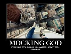 Mocking God is like mocking gravity. You can do it for while. http://www.realchristiansingles.com/christian_singles_blog/2013/08/mocking-god/