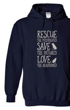 Rescue the mistreated, save the injured, and love the abandoned. Love this saying! (each purchase donates 15 meals to shelters!) http://iheartdogs.com/product/rescue-them-hoodie/?utm_source=PinterestNetwork_RescueThemHOODIE&utm_medium=link&utm_campaign=PinterestNetwork_RescueThemHOODIE