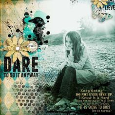 """""""DARE"""" from the gallery at Real Life Scrapped Made with DARE to Do It Anyway by Angie Young Designs at Scrap Art Studio http://www.scrapartstudio.com/shop/index.php?main_page=product_info&cPath=127_129&products_id=1645"""