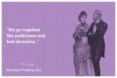We Go Together Like... http://www.ShutUpImTalking.com