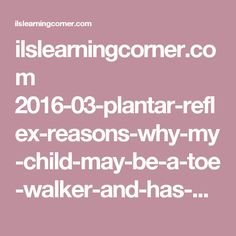 ilslearningcorner.com 2016-03-plantar-reflex-reasons-why-my-child-may-be-a-toe-walker-and-has-poor-balance-and-coordination