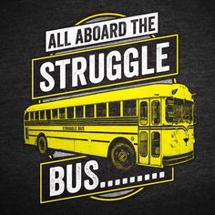 Sometimes I miss the struggle bus and have to take the hot mess express