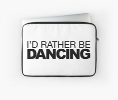 'I'd rather be Dancing' Laptop Sleeve by LudlumDesign Tango Dancers, Backrounds, Back To Black, Laptop Sleeves, Amy, Dancing, Gifts, Presents, Dance