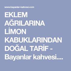 EKLEM AĞRILARINA LİMON KABUKLARINDAN DOĞAL TARİF - Bayanlar kahvesi.com