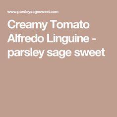 Creamy Tomato Alfredo Linguine - parsley sage sweet