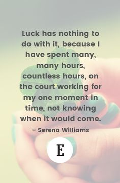 Being lucky takes hard work. Quote by Serena Williams