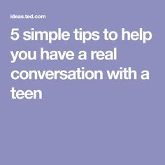 5 simple tips to help you have a real conversation with a teen