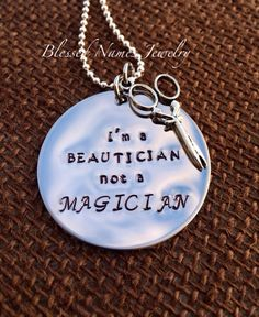 """Blessed Names Jewelry, hand stamped stainless steel necklace.  I'm a beautician, not a magician design on 18"""" stainless steel ball chain with 2"""" extender. Great hair dresser, cosmetologist gift. $25   Like Blessed Names Jewelry on Facebook or email your custom design to blessednamesjewelry@gmail.com."""