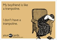 trampoline... bahhaha I do not know why... but I laughed sooo hard at this!