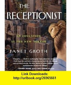 The Receptionist An Education at The New Yorker (9781611747812) Janet Groth, Judith West , ISBN-10: 1611747813  , ISBN-13: 978-1611747812 ,  , tutorials , pdf , ebook , torrent , downloads , rapidshare , filesonic , hotfile , megaupload , fileserve